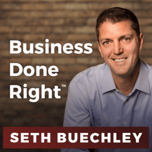 Business Done Right Podcast with Seth Buechley