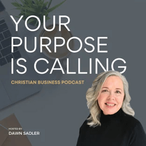 Your Purpose is Calling with Dawn Sadler