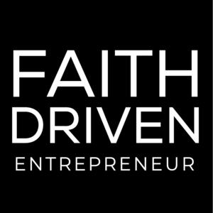 Faith Driven Entrepreneur Podcast