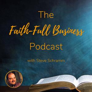 Faith-Full Business with Steve Schramm