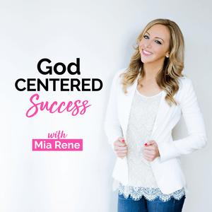 God Centered Success with Mia Rene