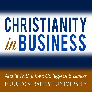 podcast christianity in business university of houston