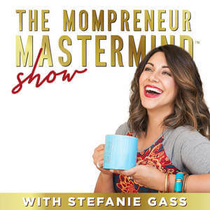 Mompreneur Mastermind Podcast with Stefanie Gass