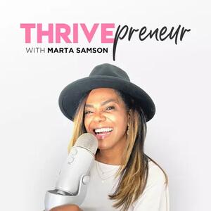Thrivepreneur Marta Samson Podcast